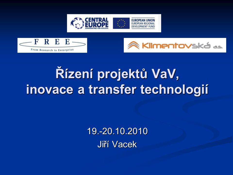 Řízení projektů VaV, inovace a transfer technologií 19.-20.10.2010 Jiří Vacek