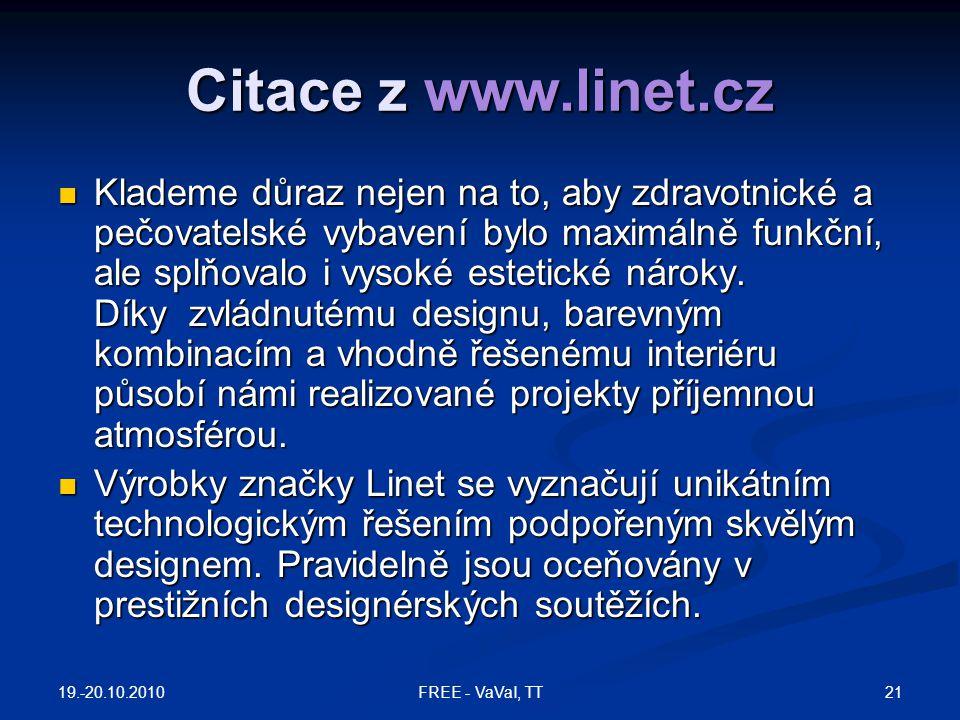 Citace z www.linet.cz  Klademe důraz nejen na to, aby zdravotnické a pečovatelské vybavení bylo maximálně funkční, ale splňovalo i vysoké estetické n