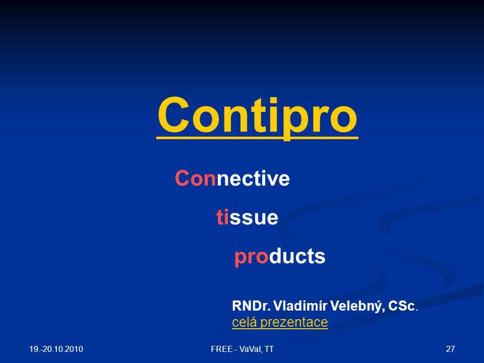 Connective tissue products RNDr. Vladimír Velebný, CSc. celá prezentace Contipro 19.-20.10.2010 27FREE - VaVaI, TT