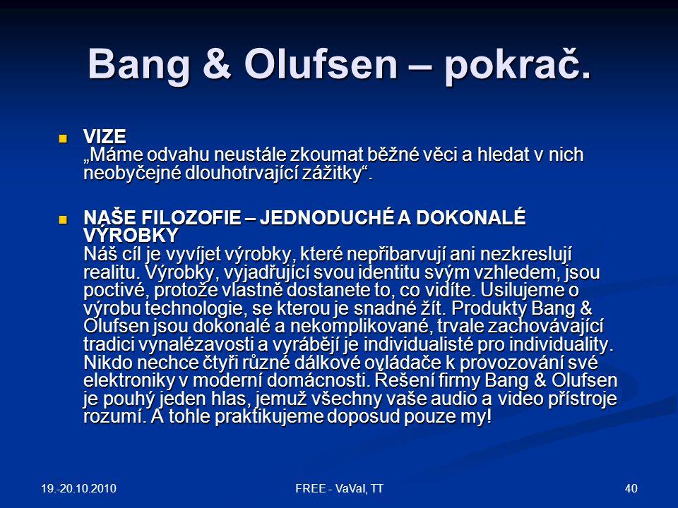 """Bang & Olufsen – pokrač.  VIZE """"Máme odvahu neustále zkoumat běžné věci a hledat v nich neobyčejné dlouhotrvající zážitky"""".  NAŠE FILOZOFIE – JEDNOD"""