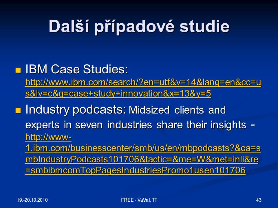 Další případové studie  IBM Case Studies: http://www.ibm.com/search/?en=utf&v=14&lang=en&cc=u s&lv=c&q=case+study+innovation&x=13&y=5 http://www.ibm.