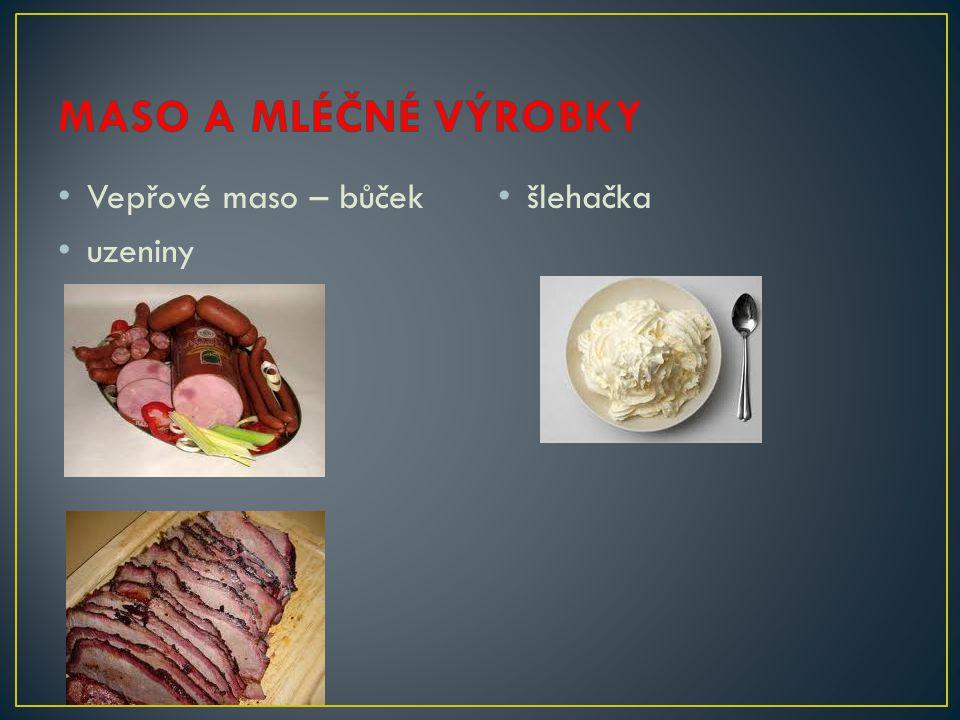 • Vepřové maso – bůček • uzeniny • šlehačka
