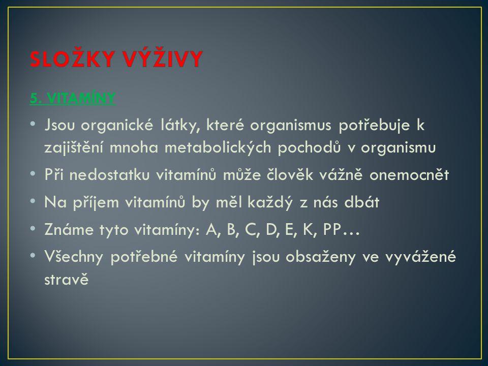 5. VITAMÍNY • Jsou organické látky, které organismus potřebuje k zajištění mnoha metabolických pochodů v organismu • Při nedostatku vitamínů může člov