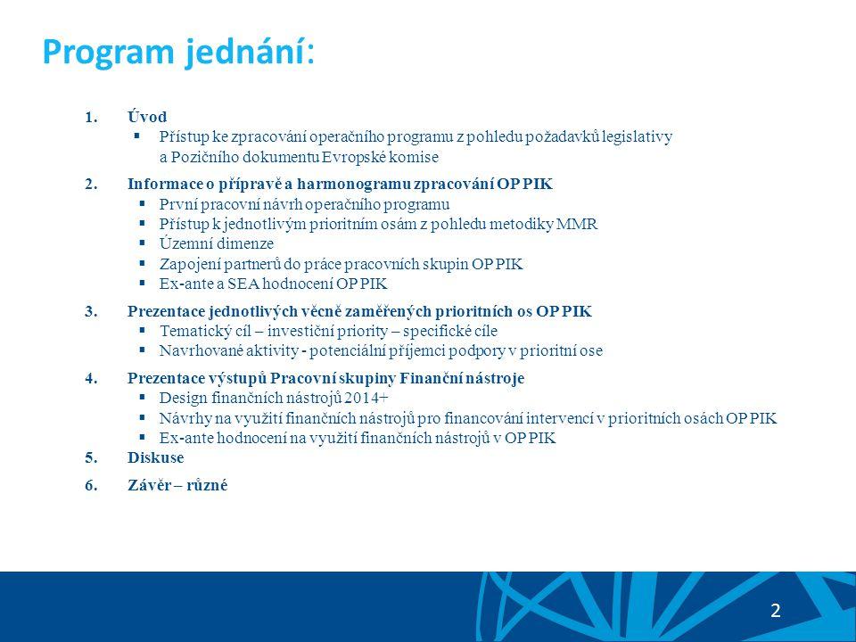 2 Program jednání : 1.Úvod  Přístup ke zpracování operačního programu z pohledu požadavků legislativy a Pozičního dokumentu Evropské komise 2.Informa