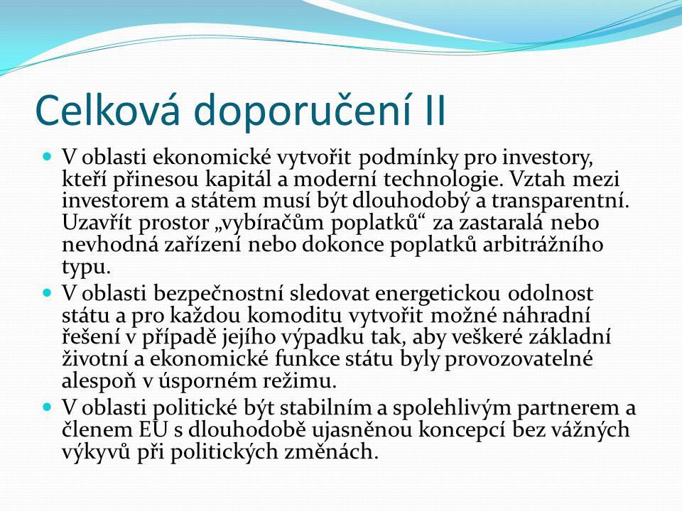 Celková doporučení II  V oblasti ekonomické vytvořit podmínky pro investory, kteří přinesou kapitál a moderní technologie. Vztah mezi investorem a st