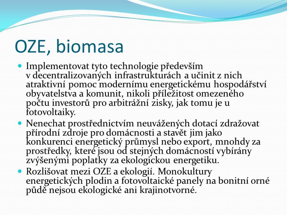 OZE, biomasa  Implementovat tyto technologie především v decentralizovaných infrastrukturách a učinit z nich atraktivní pomoc modernímu energetickému