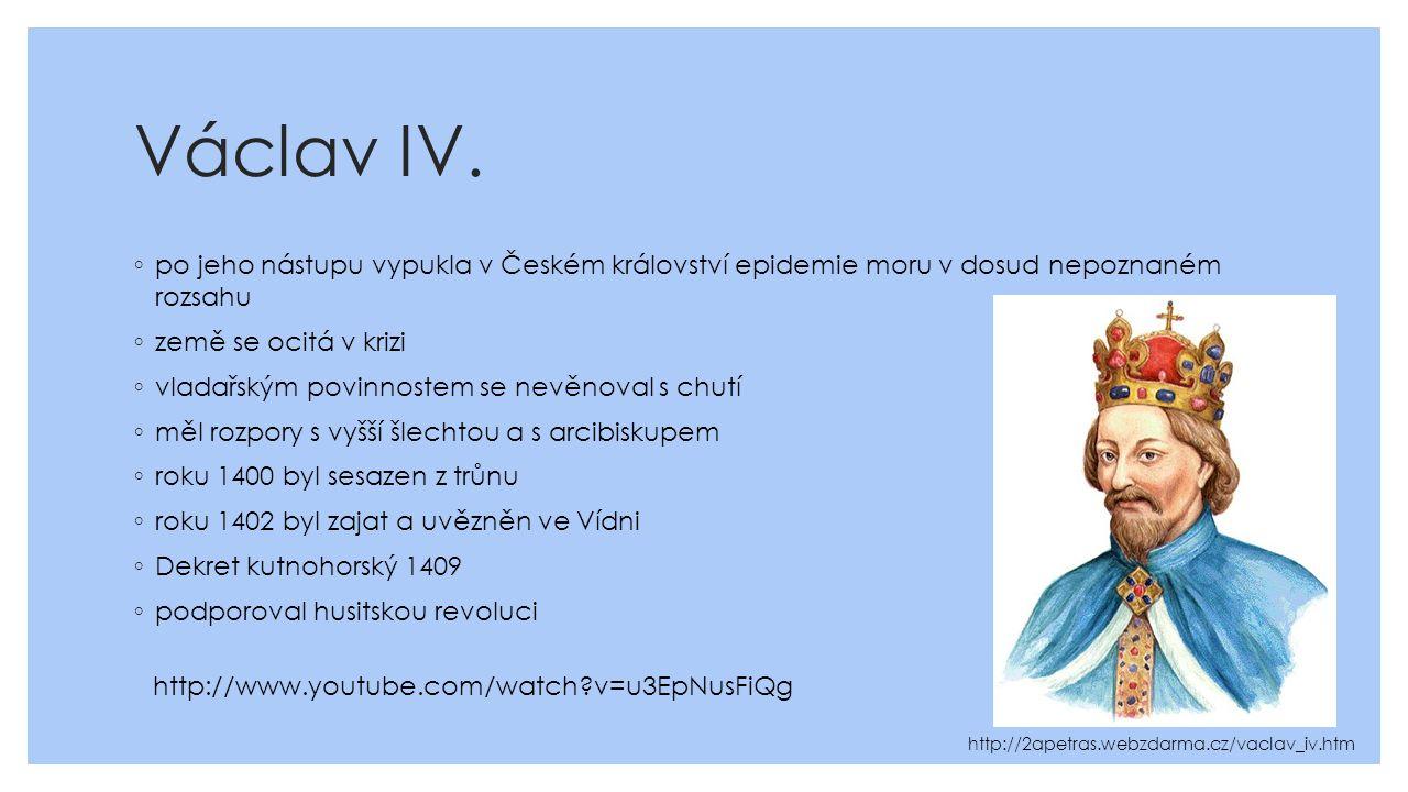 Václav IV. ◦ po jeho nástupu vypukla v Českém království epidemie moru v dosud nepoznaném rozsahu ◦ země se ocitá v krizi ◦ vladařským povinnostem se