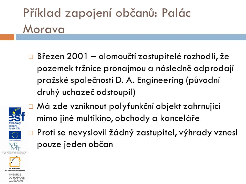  Březen 2001 – olomoučtí zastupitelé rozhodli, že pozemek tržnice pronajmou a následně odprodají pražské společnosti D. A. Engineering (původní druhý