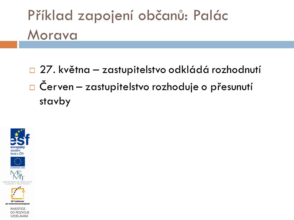  27. května – zastupitelstvo odkládá rozhodnutí  Červen – zastupitelstvo rozhoduje o přesunutí stavby Příklad zapojení občanů: Palác Morava