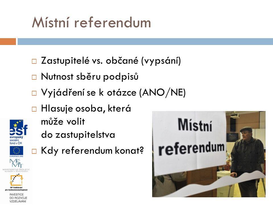  Zastupitelé vs. občané (vypsání)  Nutnost sběru podpisů  Vyjádření se k otázce (ANO/NE)  Hlasuje osoba, která může volit do zastupitelstva  Kdy