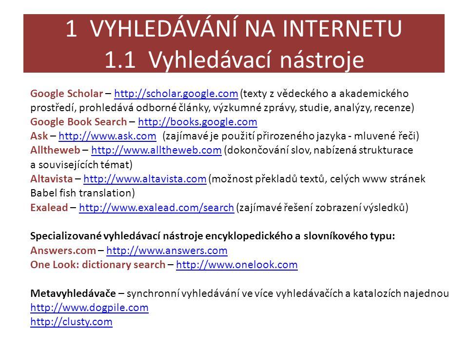 1 VYHLEDÁVÁNÍ NA INTERNETU 1.1 Vyhledávací nástroje Google Scholar – http://scholar.google.com (texty z vědeckého a akademického prostředí, prohledává