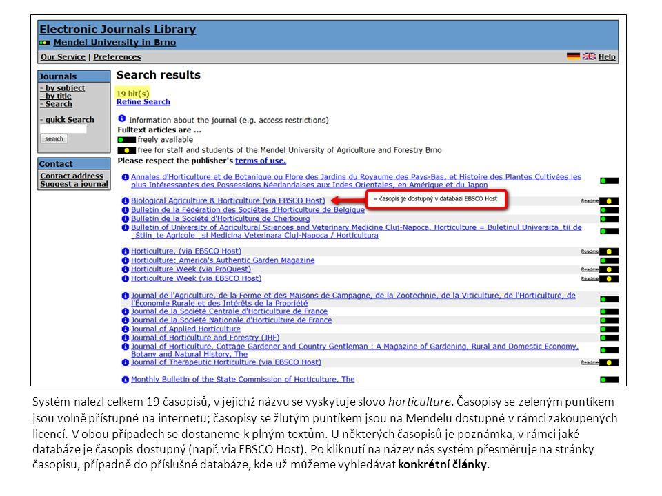 Systém nalezl celkem 19 časopisů, v jejichž názvu se vyskytuje slovo horticulture. Časopisy se zeleným puntíkem jsou volně přístupné na internetu; čas