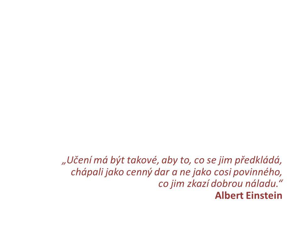 """""""Učení má být takové, aby to, co se jim předkládá, chápali jako cenný dar a ne jako cosi povinného, co jim zkazí dobrou náladu."""" Albert Einstein"""