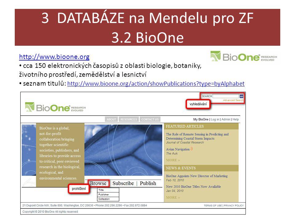 3 DATABÁZE na Mendelu pro ZF 3.2 BioOne http://www.bioone.org • cca 150 elektronických časopisů z oblasti biologie, botaniky, životního prostředí, zem