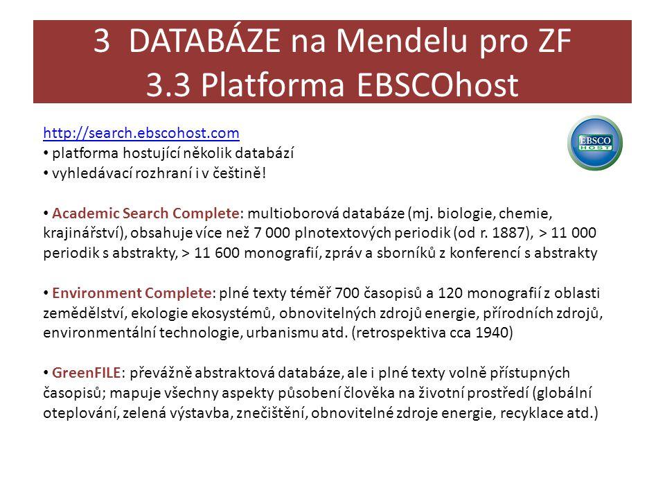 3 DATABÁZE na Mendelu pro ZF 3.3 Platforma EBSCOhost http://search.ebscohost.com • platforma hostující několik databází • vyhledávací rozhraní i v češtině.