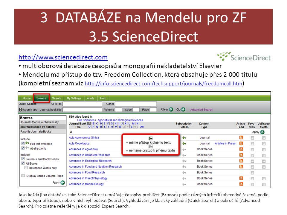 3 DATABÁZE na Mendelu pro ZF 3.5 ScienceDirect http://www.sciencedirect.com • multioborová databáze časopisů a monografií nakladatelství Elsevier • Mendelu má přístup do tzv.