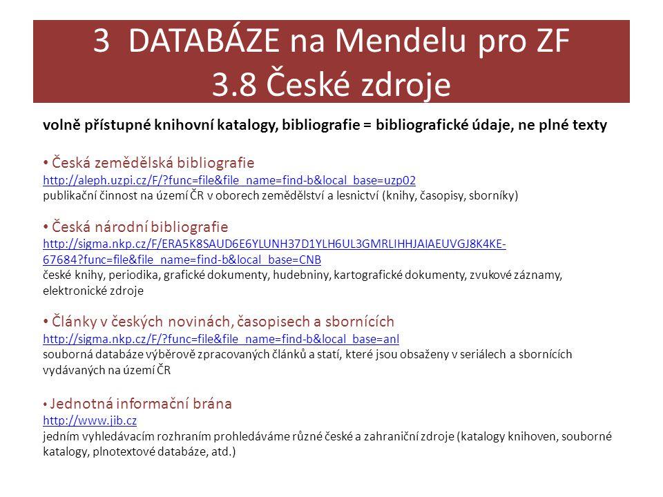 3 DATABÁZE na Mendelu pro ZF 3.8 České zdroje volně přístupné knihovní katalogy, bibliografie = bibliografické údaje, ne plné texty • Česká zemědělská