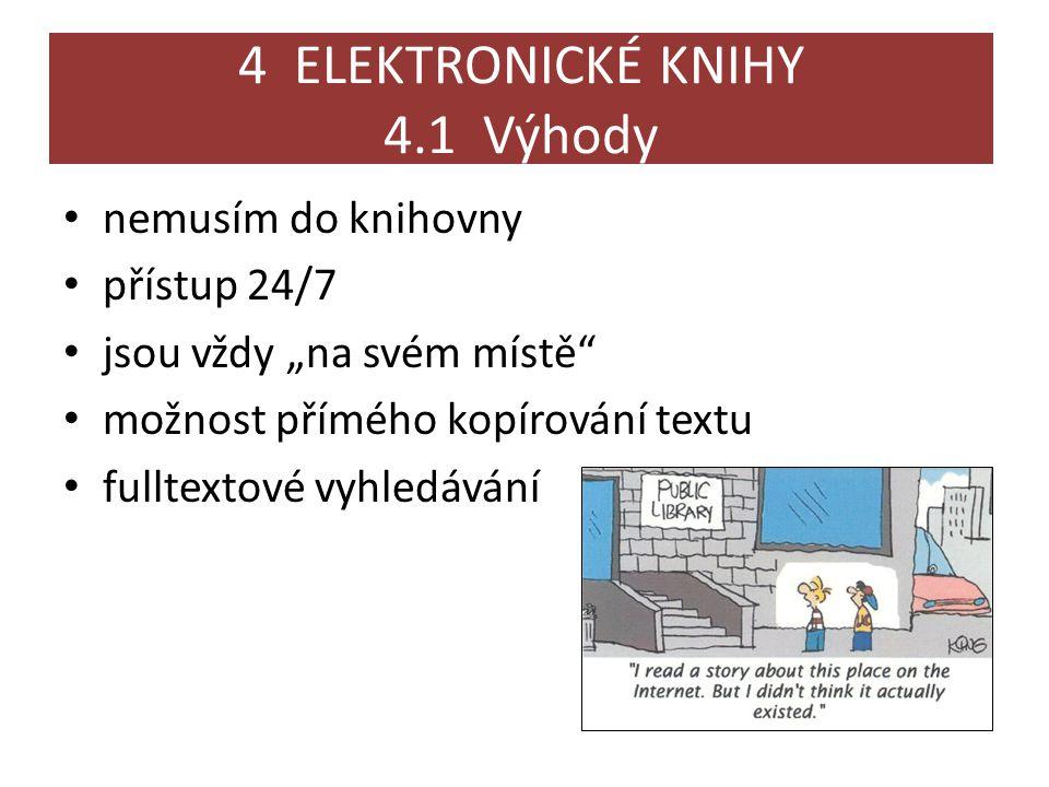 """4 ELEKTRONICKÉ KNIHY 4.1 Výhody • nemusím do knihovny • přístup 24/7 • jsou vždy """"na svém místě • možnost přímého kopírování textu • fulltextové vyhledávání"""