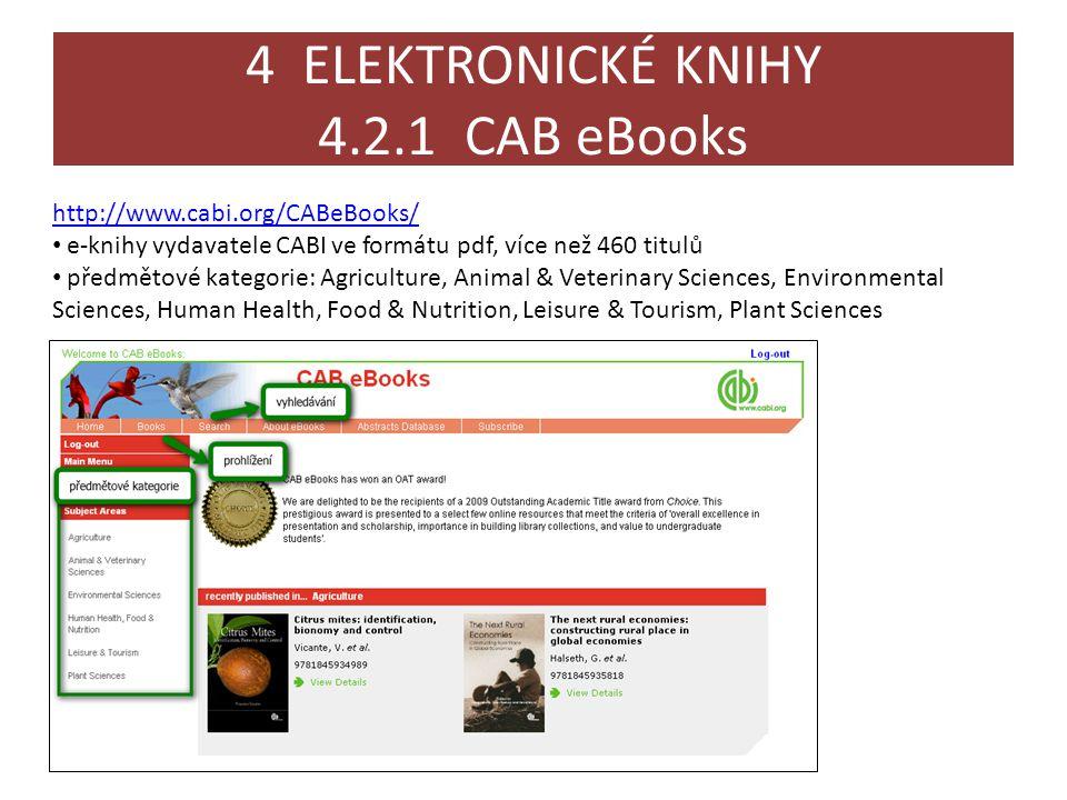 4 ELEKTRONICKÉ KNIHY 4.2.1 CAB eBooks http://www.cabi.org/CABeBooks/ • e-knihy vydavatele CABI ve formátu pdf, více než 460 titulů • předmětové katego