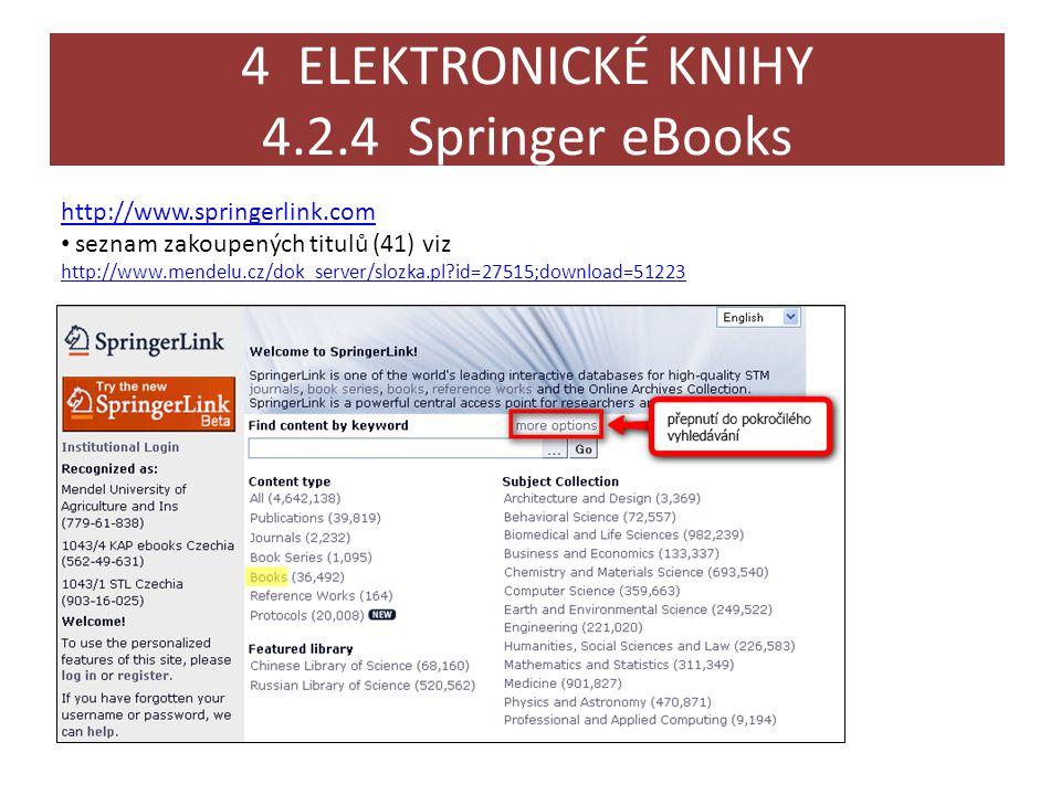 4 ELEKTRONICKÉ KNIHY 4.2.4 Springer eBooks http://www.springerlink.com • seznam zakoupených titulů (41) viz http://www.mendelu.cz/dok_server/slozka.pl