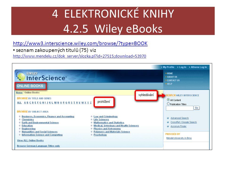 4 ELEKTRONICKÉ KNIHY 4.2.5 Wiley eBooks http://www3.interscience.wiley.com/browse/?type=BOOK • seznam zakoupených titulů (75) viz http://www.mendelu.cz/dok_server/slozka.pl?id=27515;download=53970 http://www.mendelu.cz/dok_server/slozka.pl?id=27515;download=53970