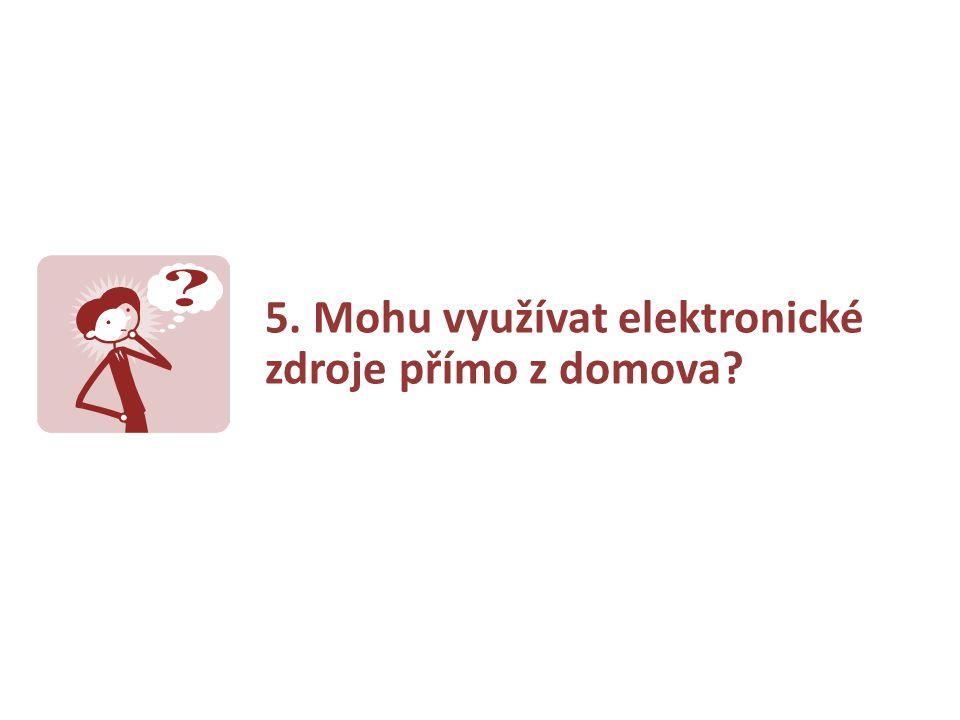 5. Mohu využívat elektronické zdroje přímo z domova?