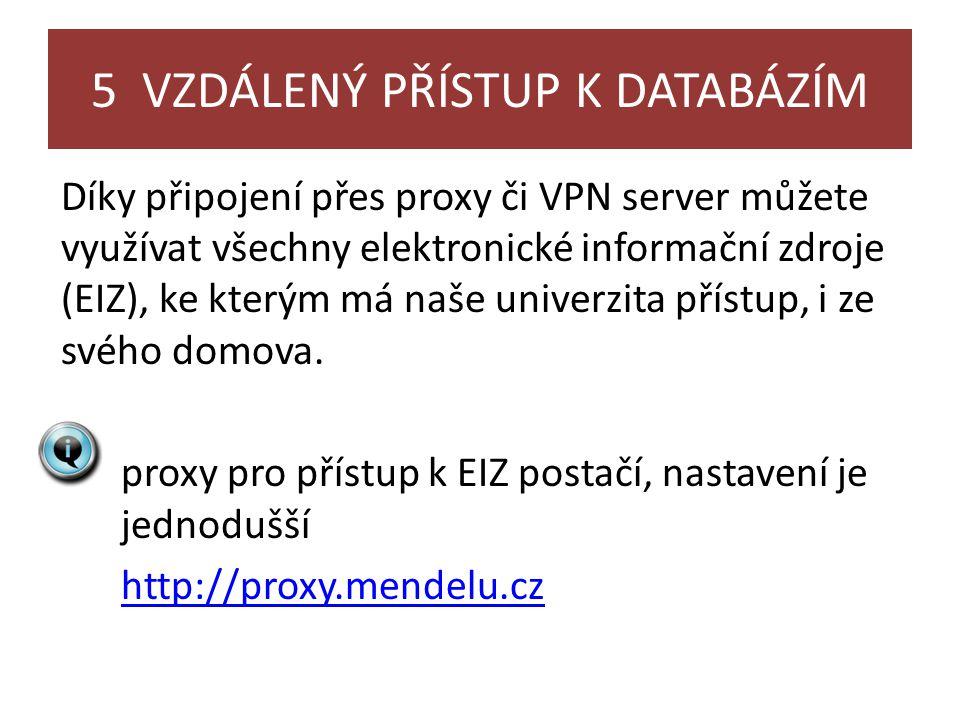 5 VZDÁLENÝ PŘÍSTUP K DATABÁZÍM Díky připojení přes proxy či VPN server můžete využívat všechny elektronické informační zdroje (EIZ), ke kterým má naše