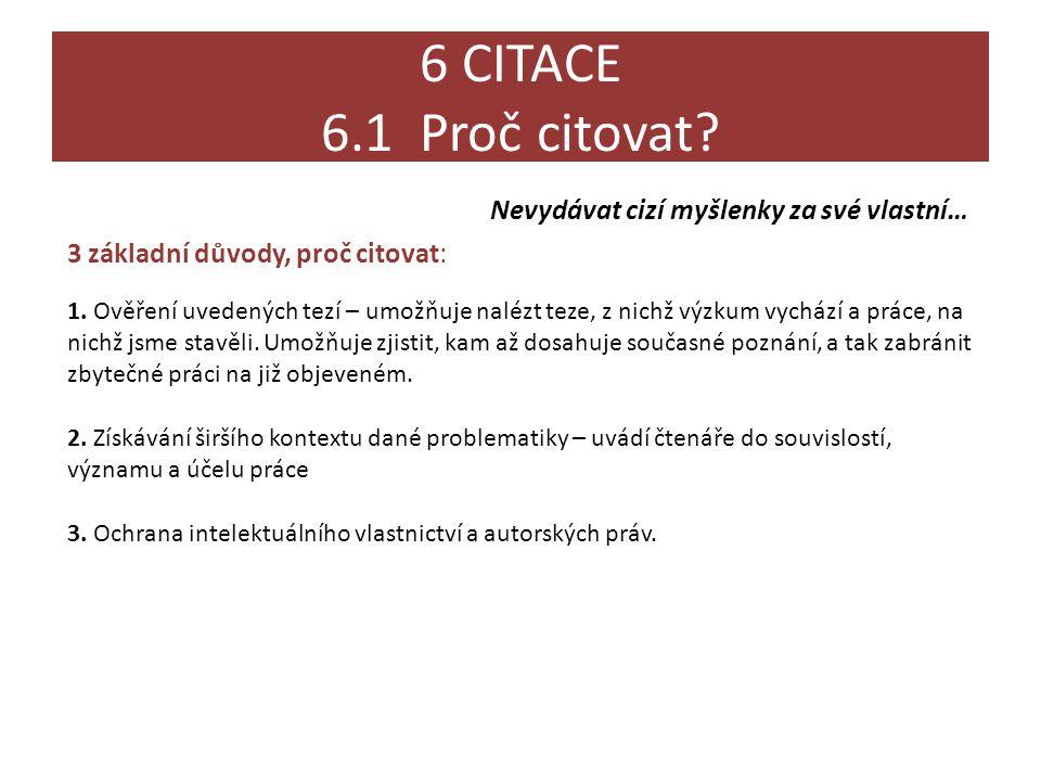 6 CITACE 6.1 Proč citovat? 3 základní důvody, proč citovat: 1. Ověření uvedených tezí – umožňuje nalézt teze, z nichž výzkum vychází a práce, na nichž