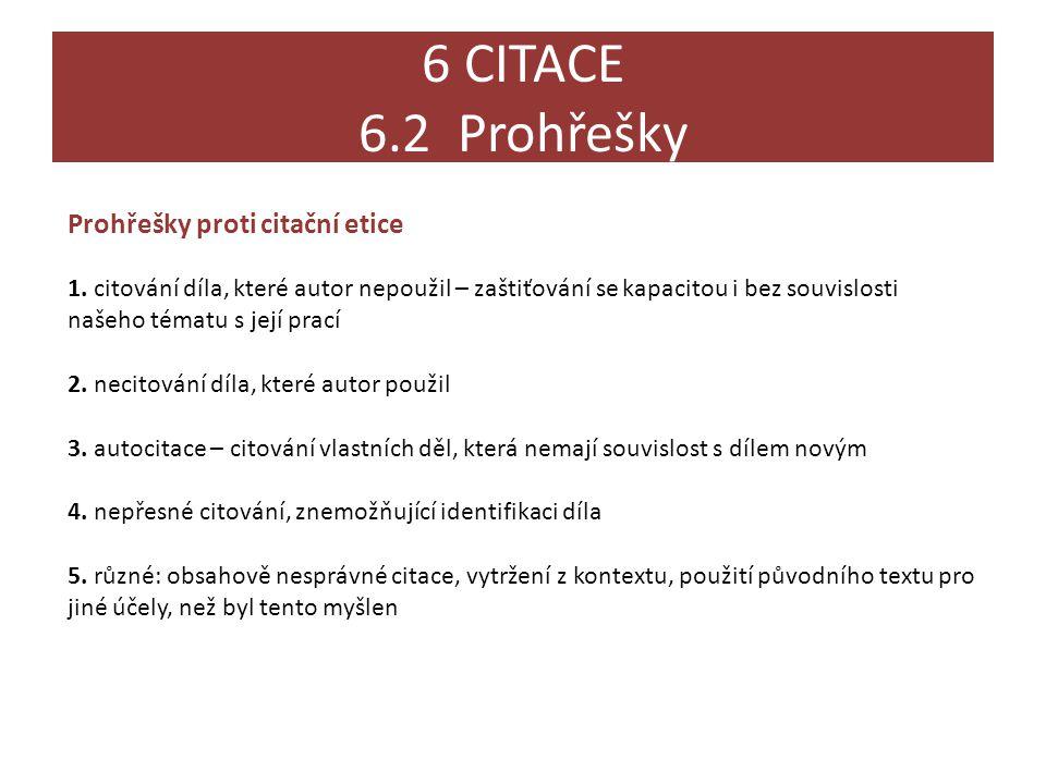 6 CITACE 6.2 Prohřešky Prohřešky proti citační etice 1. citování díla, které autor nepoužil – zaštiťování se kapacitou i bez souvislosti našeho tématu