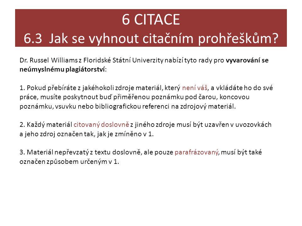 6 CITACE 6.3 Jak se vyhnout citačním prohřeškům? Dr. Russel Williams z Floridské Státní Univerzity nabízí tyto rady pro vyvarování se neúmyslnému plag
