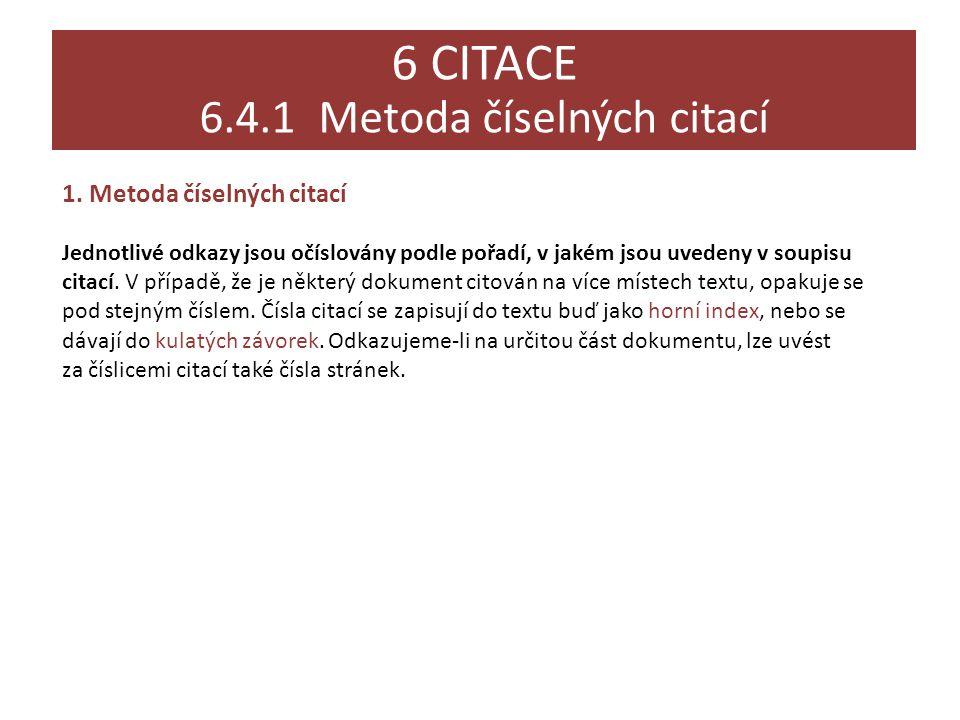 6 CITACE 6.4 Odkazy na citace v odborném textu 6 CITACE 6.4.1 Metoda číselných citací 1. Metoda číselných citací Jednotlivé odkazy jsou očíslovány pod