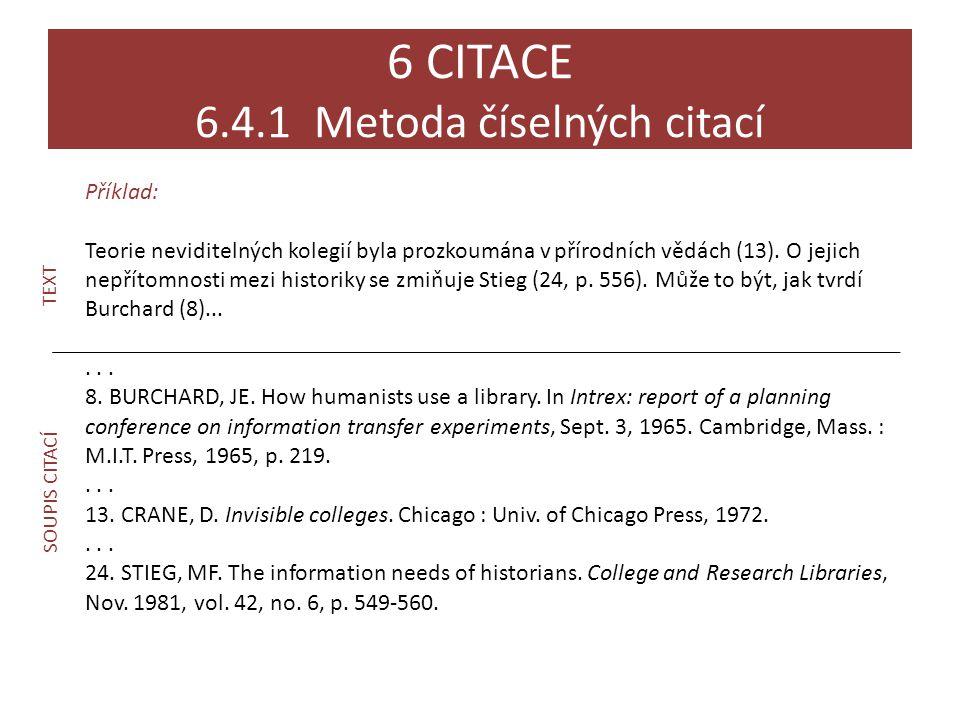 Příklad: Teorie neviditelných kolegií byla prozkoumána v přírodních vědách (13). O jejich nepřítomnosti mezi historiky se zmiňuje Stieg (24, p. 556).