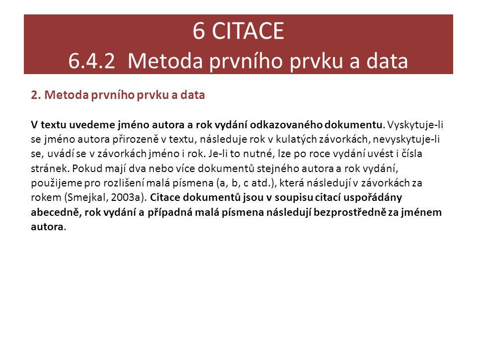6 CITACE 6.4.2 Metoda prvního prvku a data 2. Metoda prvního prvku a data V textu uvedeme jméno autora a rok vydání odkazovaného dokumentu. Vyskytuje-