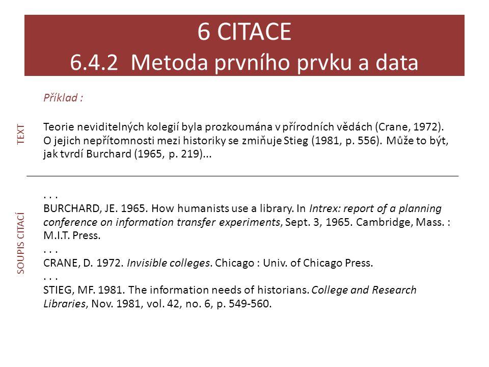 Příklad : Teorie neviditelných kolegií byla prozkoumána v přírodních vědách (Crane, 1972). O jejich nepřítomnosti mezi historiky se zmiňuje Stieg (198
