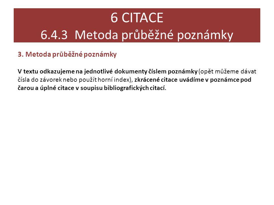 6 CITACE 6.4.3 Metoda průběžné poznámky 3. Metoda průběžné poznámky V textu odkazujeme na jednotlivé dokumenty číslem poznámky (opět můžeme dávat čísl