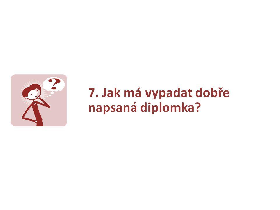 7. Jak má vypadat dobře napsaná diplomka?