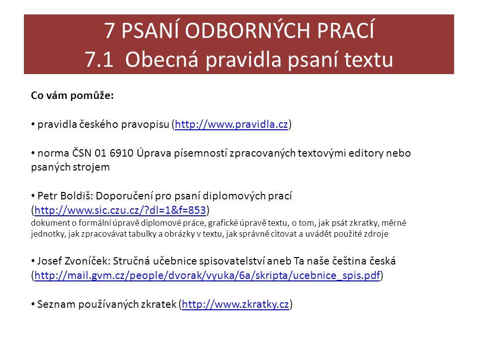 7 PSANÍ ODBORNÝCH PRACÍ 7.1 Obecná pravidla psaní textu Co vám pomůže: • pravidla českého pravopisu (http://www.pravidla.cz)http://www.pravidla.cz • n