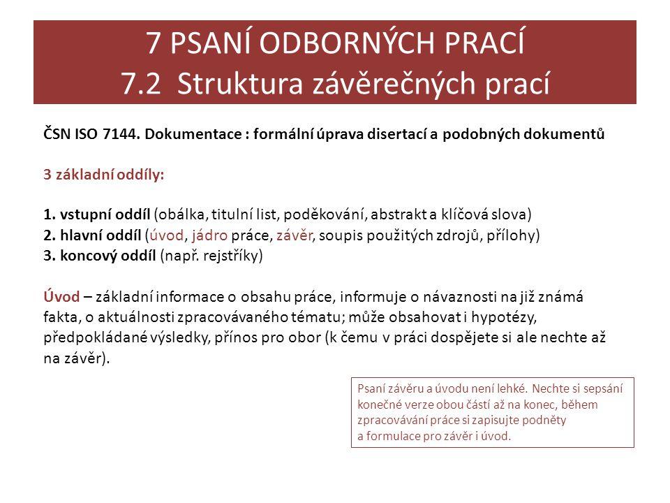 7 PSANÍ ODBORNÝCH PRACÍ 7.2 Struktura závěrečných prací ČSN ISO 7144. Dokumentace : formální úprava disertací a podobných dokumentů 3 základní oddíly: