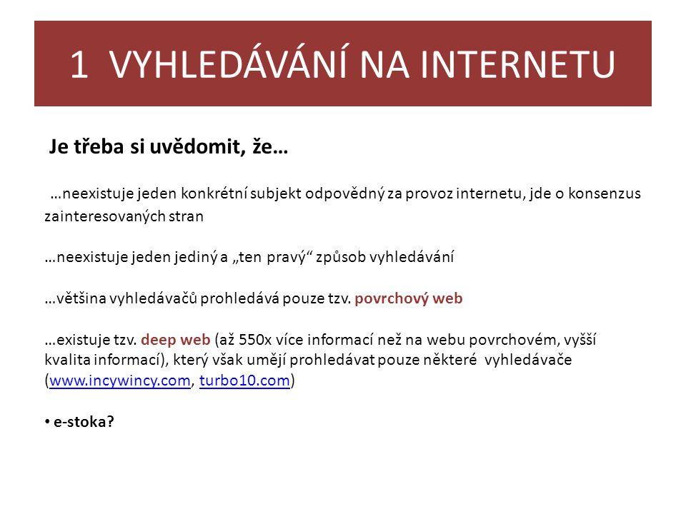 1 VYHLEDÁVÁNÍ NA INTERNETU Je třeba si uvědomit, že… …neexistuje jeden konkrétní subjekt odpovědný za provoz internetu, jde o konsenzus zainteresovaný