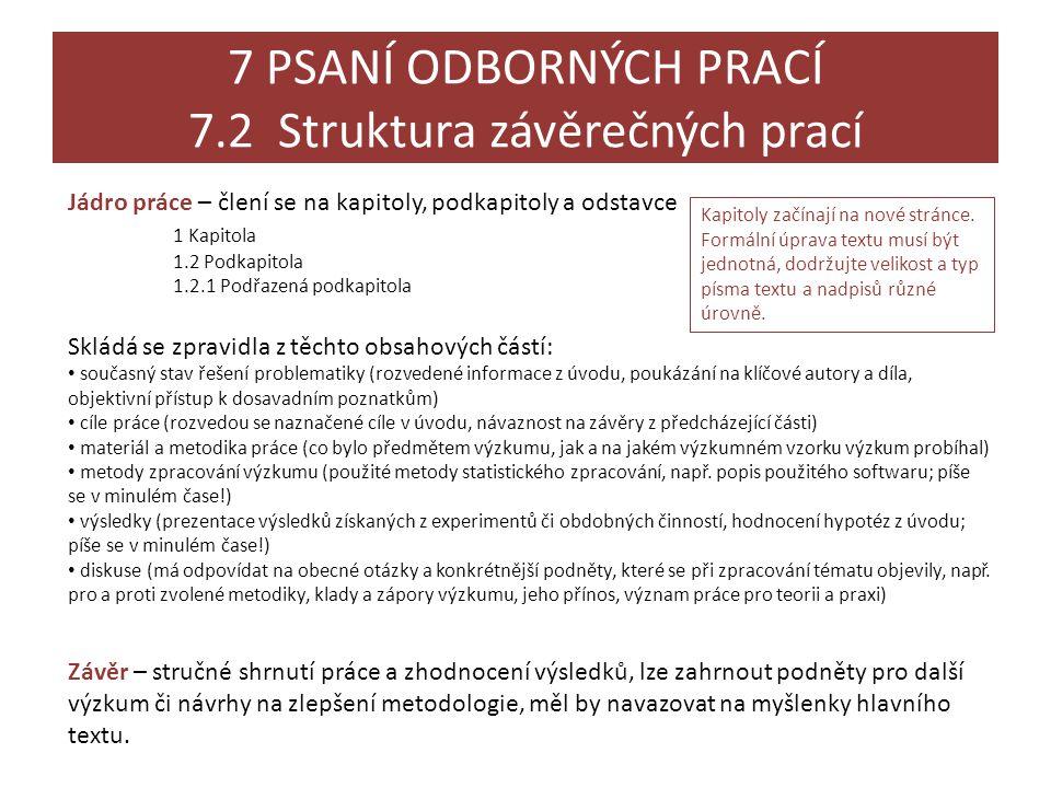7 PSANÍ ODBORNÝCH PRACÍ 7.2 Struktura závěrečných prací Jádro práce – člení se na kapitoly, podkapitoly a odstavce 1 Kapitola 1.2 Podkapitola 1.2.1 Po