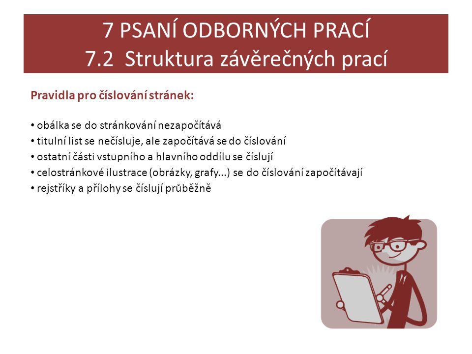 7 PSANÍ ODBORNÝCH PRACÍ 7.2 Struktura závěrečných prací Pravidla pro číslování stránek: • obálka se do stránkování nezapočítává • titulní list se nečí