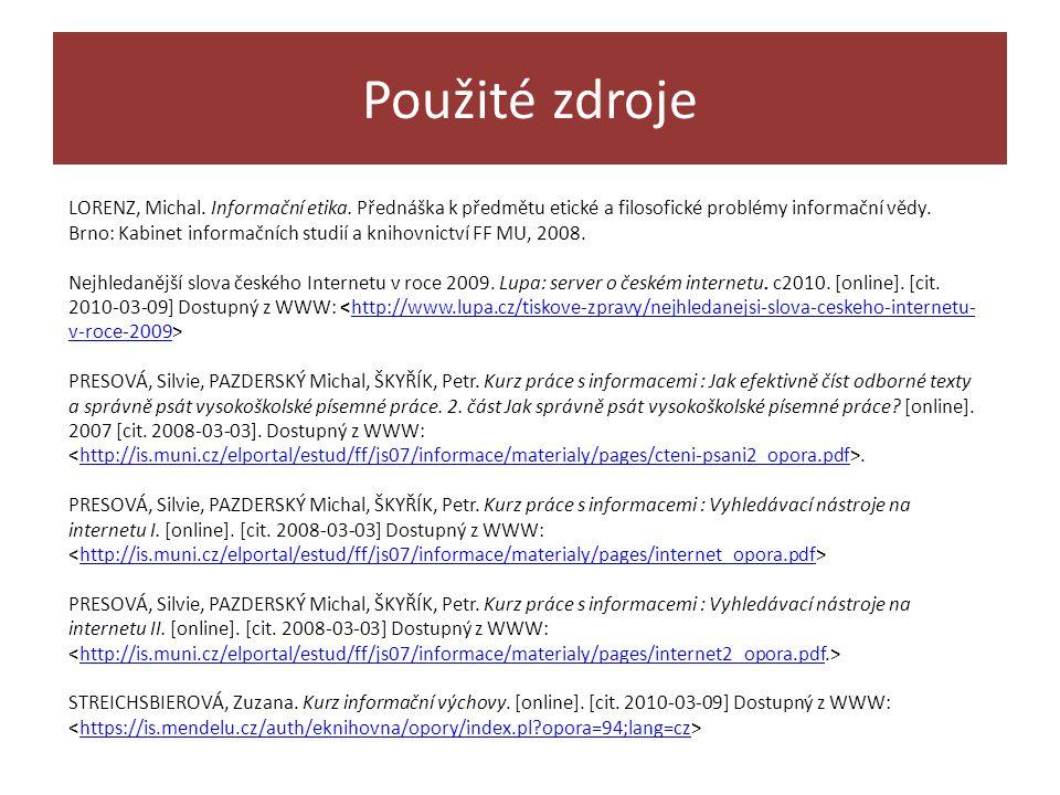 Použité zdroje LORENZ, Michal. Informační etika. Přednáška k předmětu etické a filosofické problémy informační vědy. Brno: Kabinet informačních studií