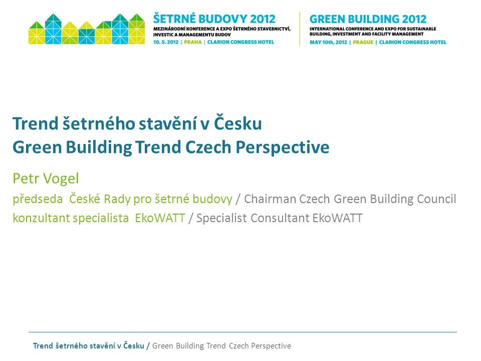 Trend šetrného stavění v Česku Green Building Trend Czech Perspective Petr Vogel předseda České Rady pro šetrné budovy / Chairman Czech Green Building