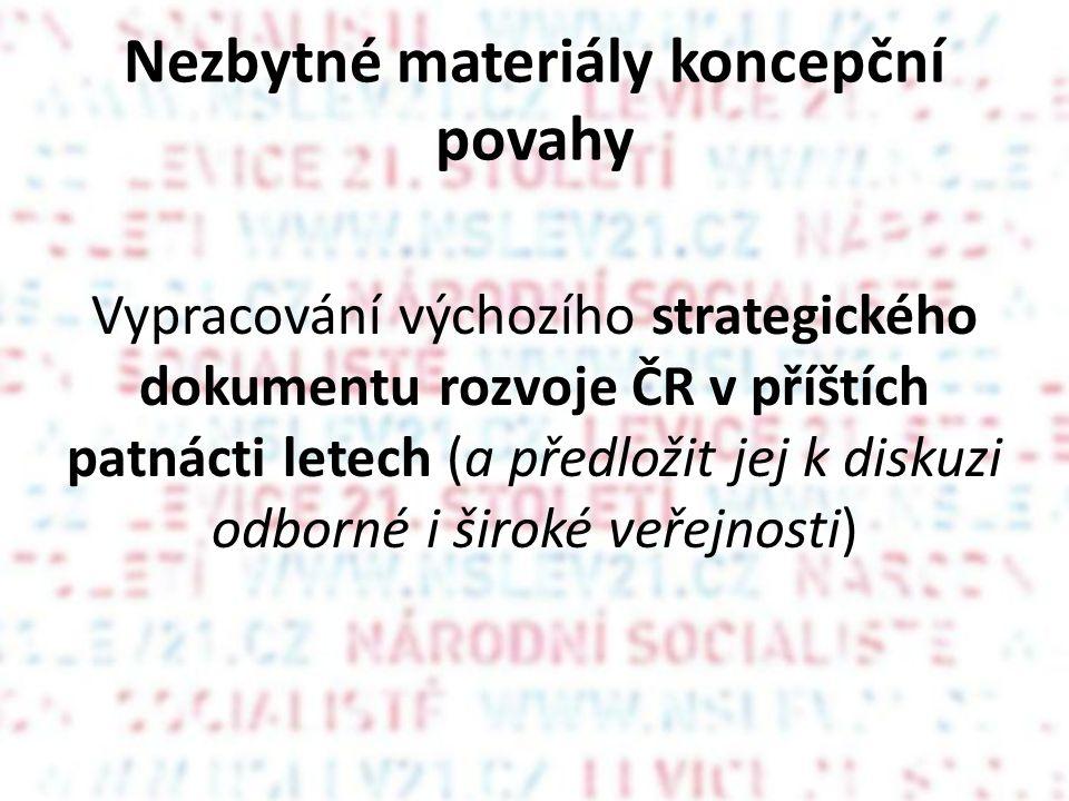 Nezbytné materiály koncepční povahy Vypracování výchozího strategického dokumentu rozvoje ČR v příštích patnácti letech (a předložit jej k diskuzi odborné i široké veřejnosti)