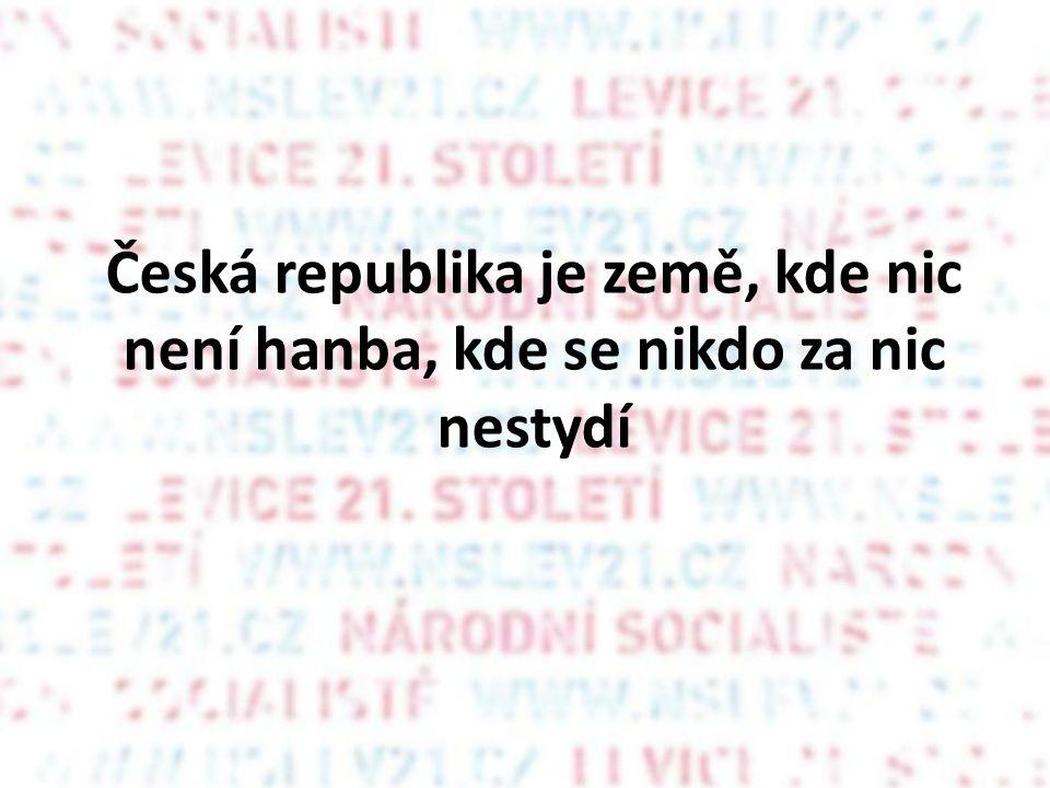 Česká republika je země, kde nic není hanba, kde se nikdo za nic nestydí