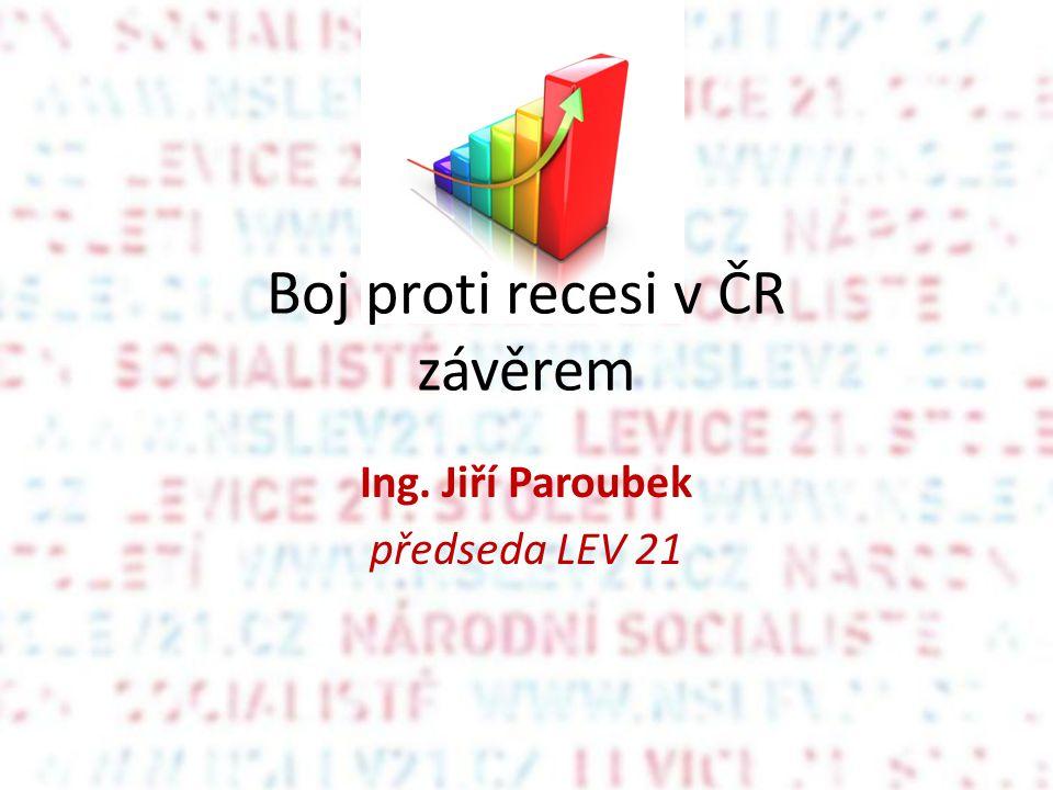 Boj proti recesi v ČR závěrem Ing. Jiří Paroubek předseda LEV 21