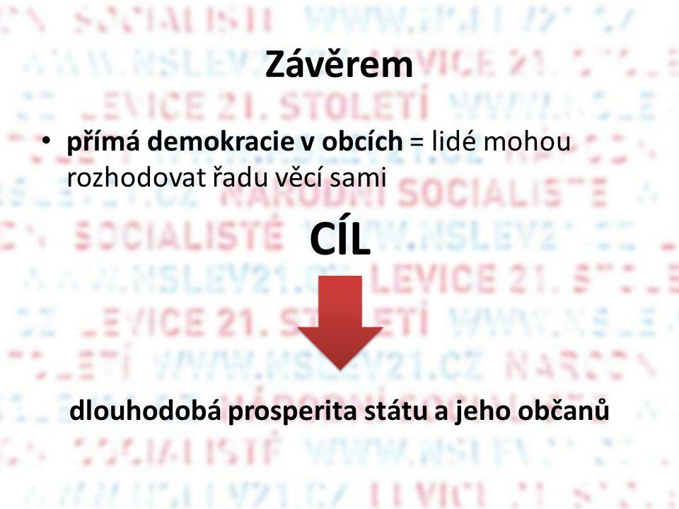 Závěrem • přímá demokracie v obcích = lidé mohou rozhodovat řadu věcí sami CÍL dlouhodobá prosperita státu a jeho občanů