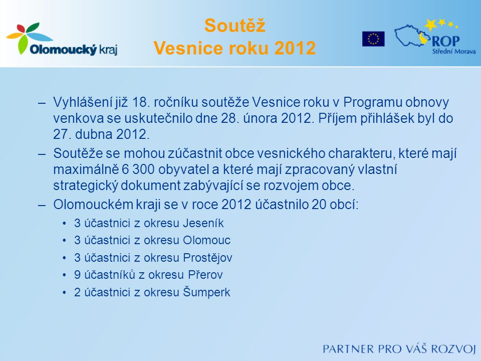 –Vyhlášení již 18. ročníku soutěže Vesnice roku v Programu obnovy venkova se uskutečnilo dne 28. února 2012. Příjem přihlášek byl do 27. dubna 2012. –