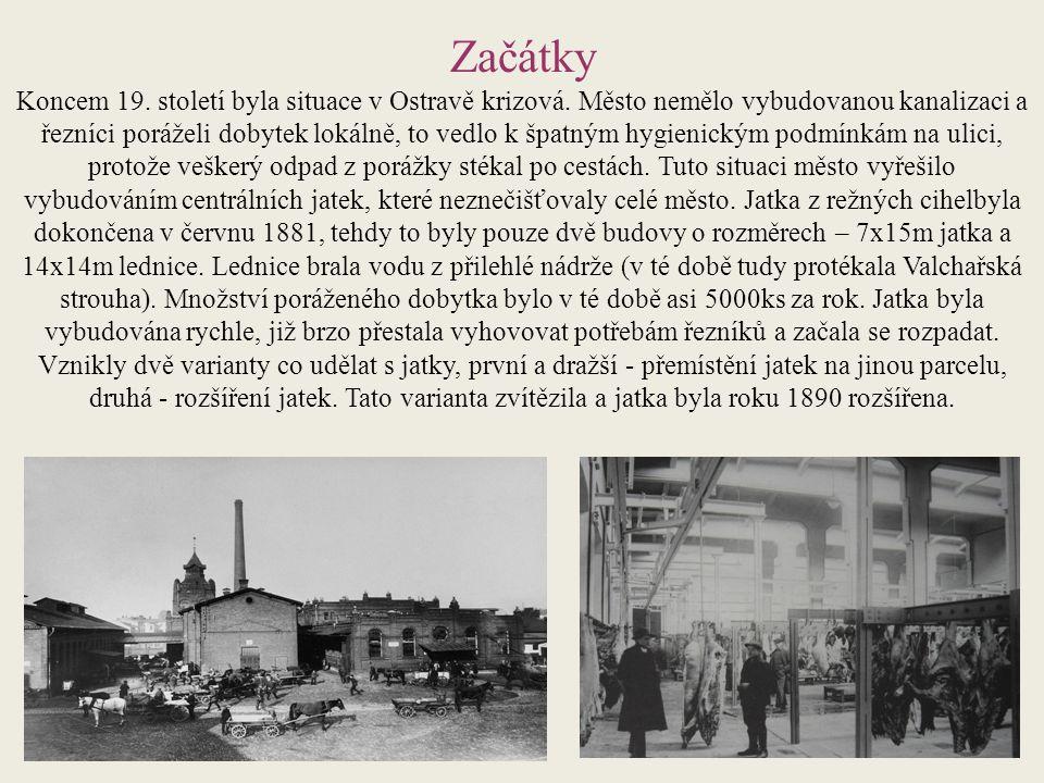 Časový vývoj V letech 1880-1895 došlo k rozvoji Ostravy a počet obyvatel se zdvojnásobil, jatka přestala opět stačit řezníkům, a tak roku 1897 byla postavena nová porážka a chlévy pro dobytek.
