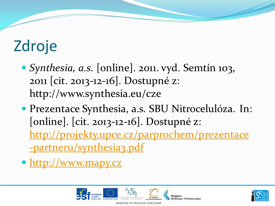 Zdroje  Synthesia, a.s. [online]. 2011. vyd. Semtín 103, 2011 [cit. 2013-12-16]. Dostupné z: http://www.synthesia.eu/cze  Prezentace Synthesia, a.s.